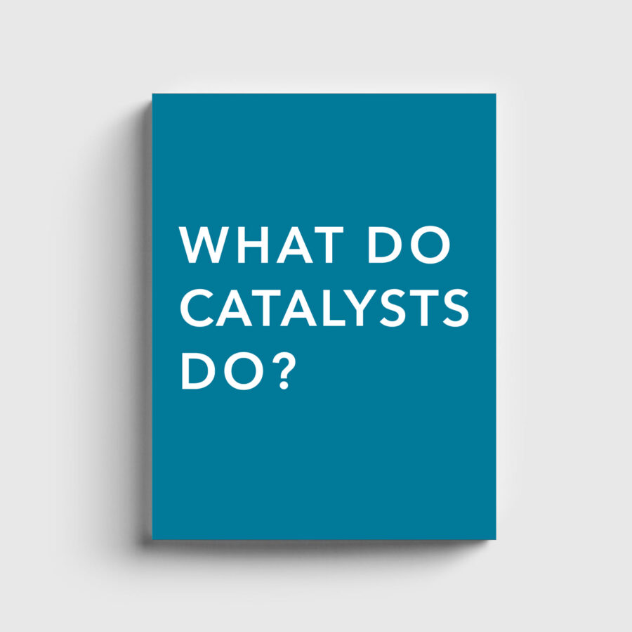 What Do Catalysts Do
