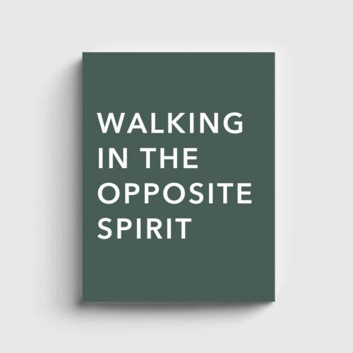 Walking in the Opposite Spirit